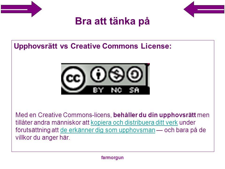 farmorgun Bra att tänka på Upphovsrätt vs Creative Commons License: Med en Creative Commons-licens, behåller du din upphovsrätt men tillåter andra män
