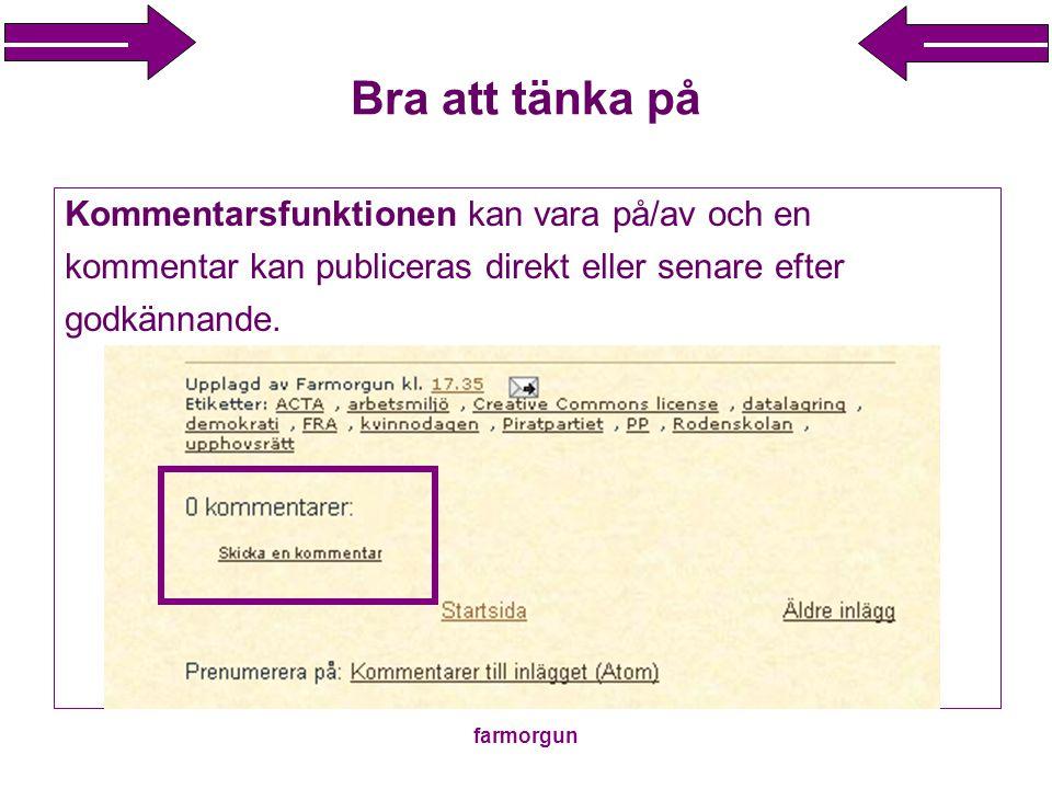 farmorgun Bra att tänka på Kommentarsfunktionen kan vara på/av och en kommentar kan publiceras direkt eller senare efter godkännande.