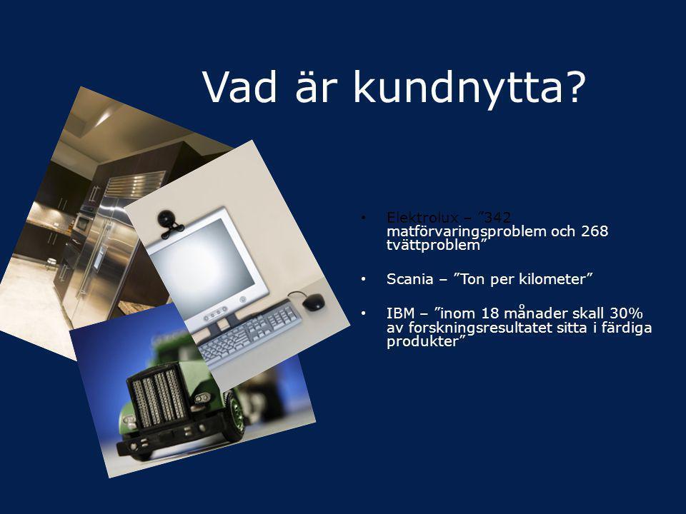 """Vad är kundnytta? • Elektrolux – """"342 matförvaringsproblem och 268 tvättproblem"""" • Scania – """"Ton per kilometer"""" • IBM – """"inom 18 månader skall 30% av"""