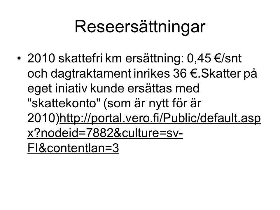 Reseersättningar •2010 skattefri km ersättning: 0,45 €/snt och dagtraktament inrikes 36 €.Skatter på eget iniativ kunde ersättas med skattekonto (som är nytt för är 2010)http://portal.vero.fi/Public/default.asp x?nodeid=7882&culture=sv- FI&contentlan=3