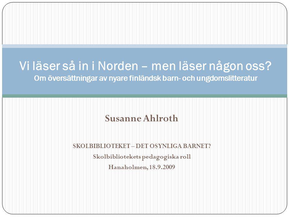 Susanne Ahlroth SKOLBIBLIOTEKET – DET OSYNLIGA BARNET.