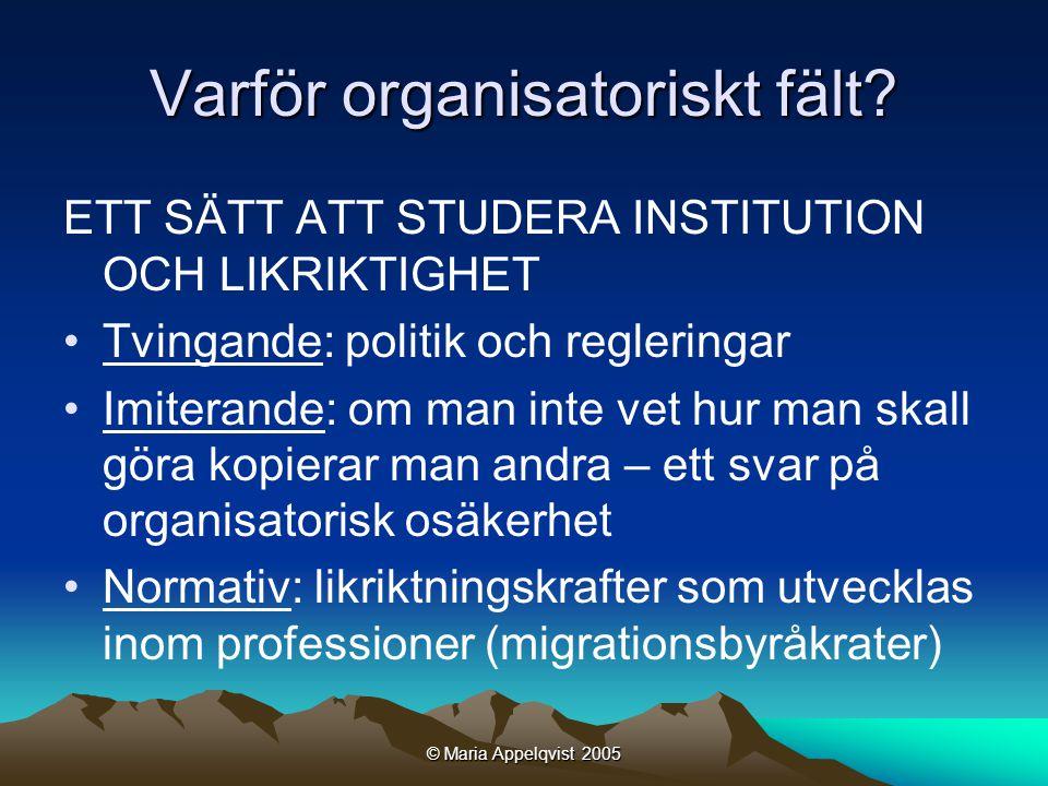 © Maria Appelqvist 2005 Varför organisatoriskt fält.
