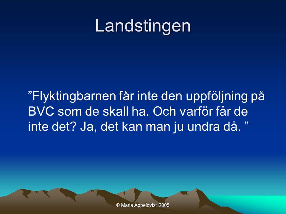 © Maria Appelqvist 2005 Landstingen Flyktingbarnen får inte den uppföljning på BVC som de skall ha.