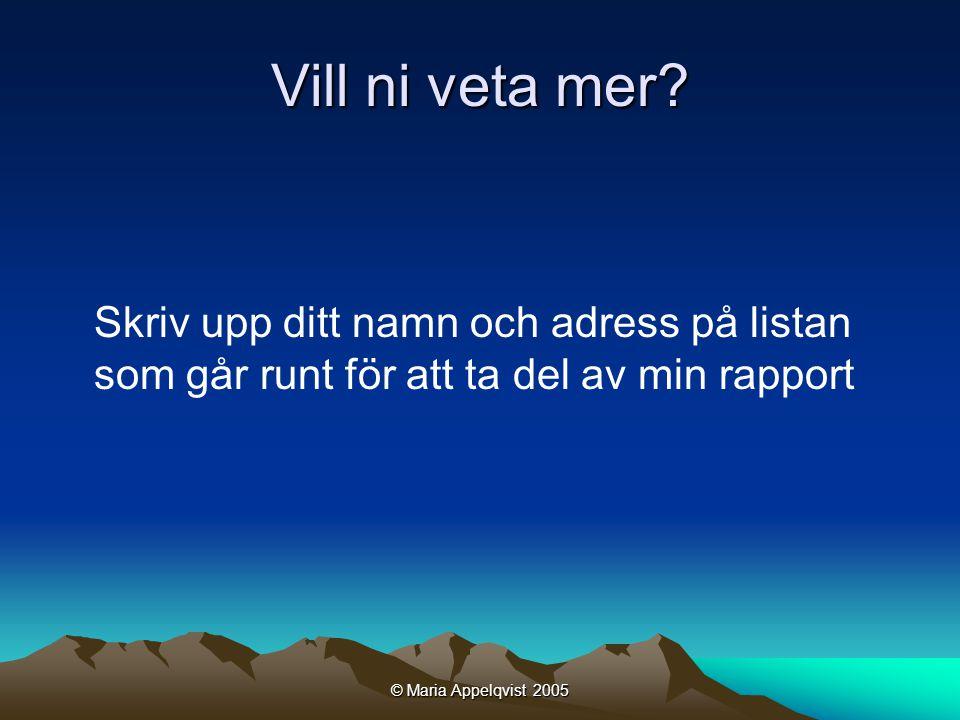 © Maria Appelqvist 2005 Vill ni veta mer.
