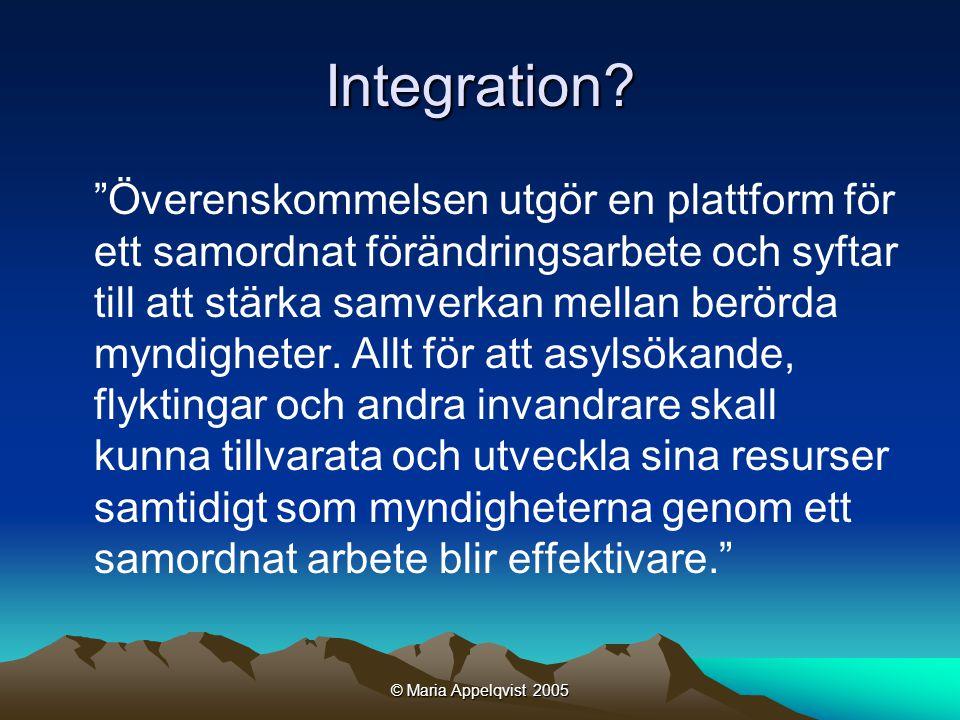 © Maria Appelqvist 2005 Den Centrala Överenskommelsen •Syfte: utveckla introduktionen för samtliga nyanlända invandrare.