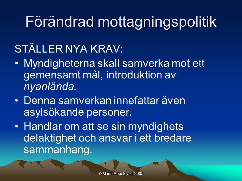 © Maria Appelqvist 2005 Förändrad mottagningspolitik STÄLLER NYA KRAV: •Myndigheterna skall samverka mot ett gemensamt mål, introduktion av nyanlända.