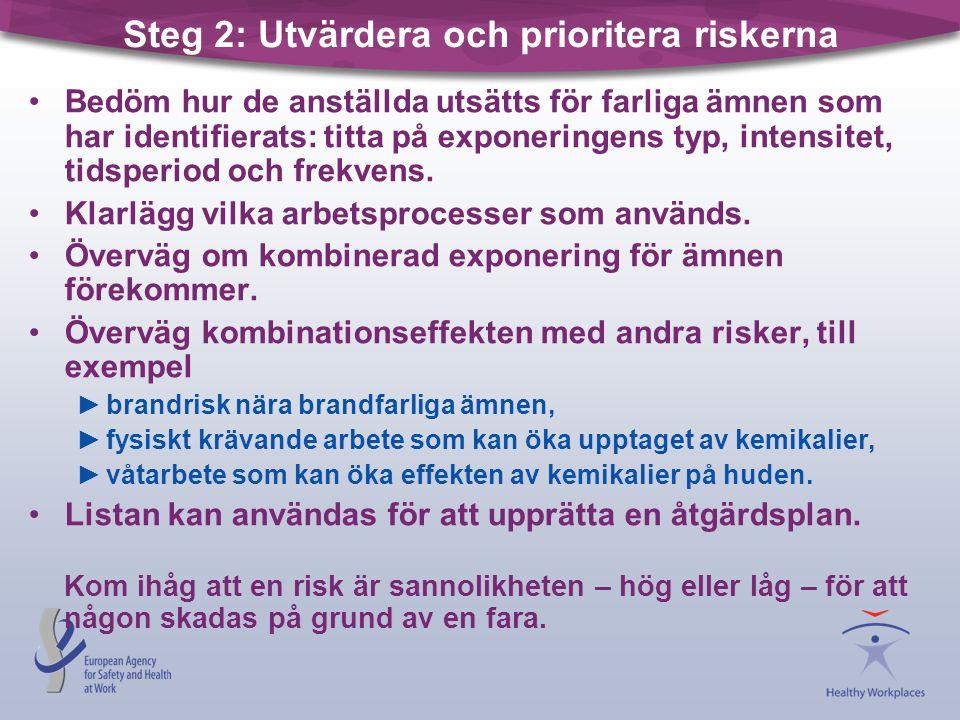 Steg 2: Utvärdera och prioritera riskerna •Bedöm hur de anställda utsätts för farliga ämnen som har identifierats: titta på exponeringens typ, intensi