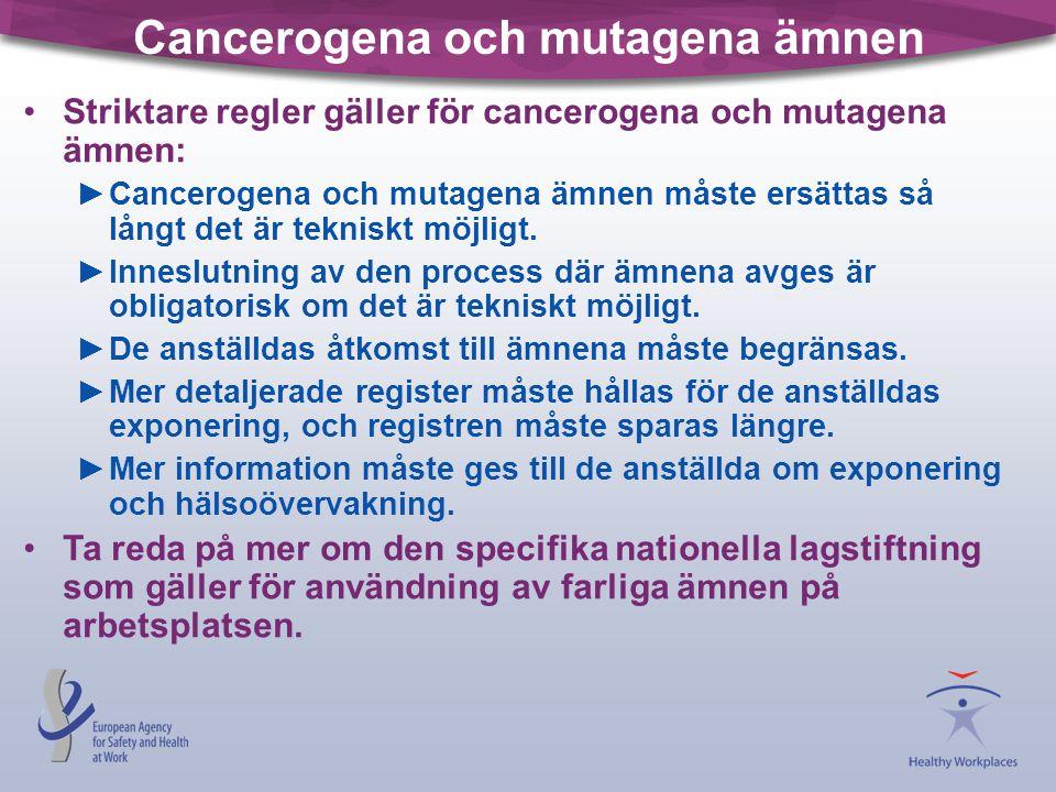 Cancerogena och mutagena ämnen •Striktare regler gäller för cancerogena och mutagena ämnen: ►Cancerogena och mutagena ämnen måste ersättas så långt de