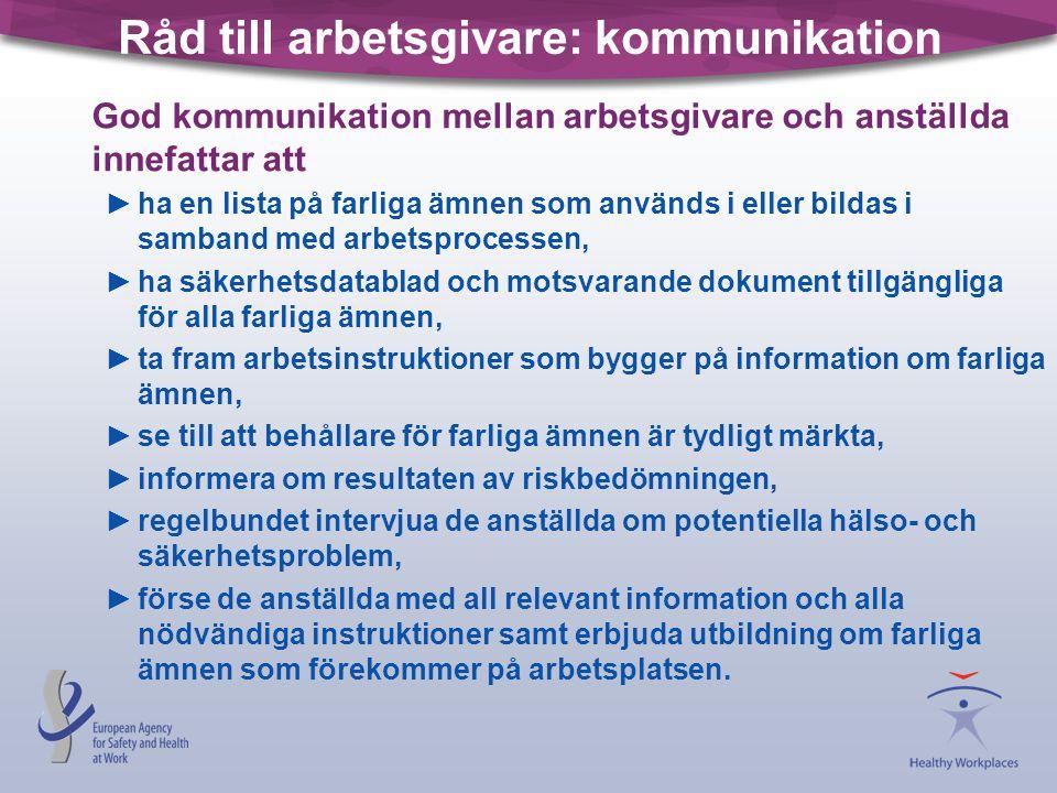 Råd till arbetsgivare: kommunikation God kommunikation mellan arbetsgivare och anställda innefattar att ►ha en lista på farliga ämnen som används i el