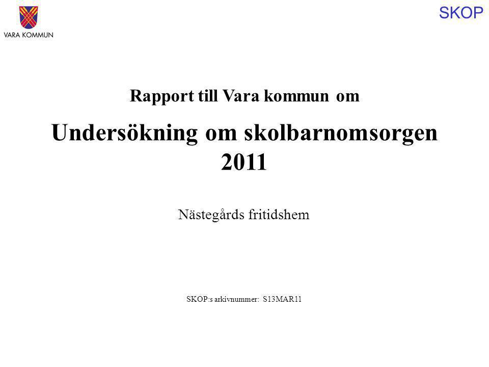 SKOP Rapport till Vara kommun om Undersökning om skolbarnomsorgen 2011 SKOP:s arkivnummer: S13MAR11 Nästegårds fritidshem