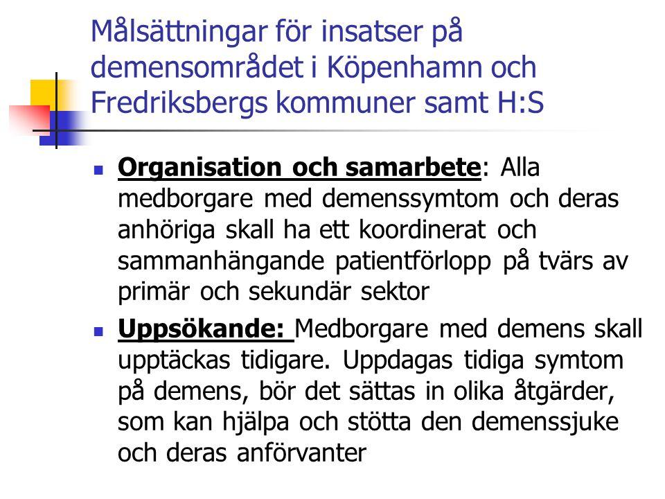 Målsättningar för insatser på demensområdet i Köpenhamn och Fredriksbergs kommuner samt H:S  Hänvisning till utredning: Det skall vara lätt och enkelt att få till en utredning  Utredning och behandling: Undersökning och behandling skall genomföras på en hög kompetensnivå.