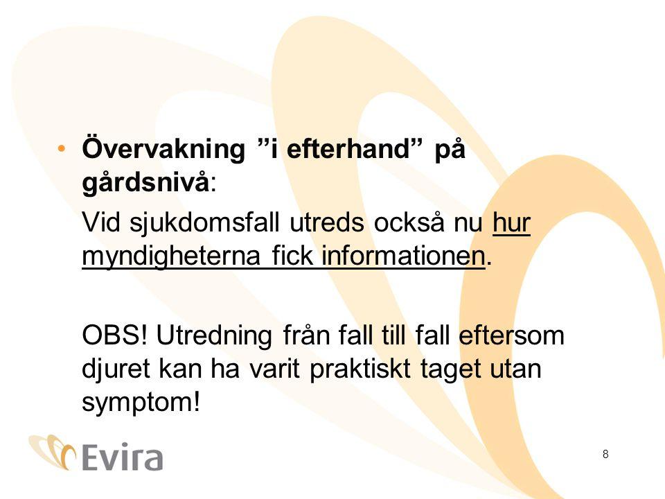 """8 •Övervakning """"i efterhand"""" på gårdsnivå: Vid sjukdomsfall utreds också nu hur myndigheterna fick informationen. OBS! Utredning från fall till fall e"""