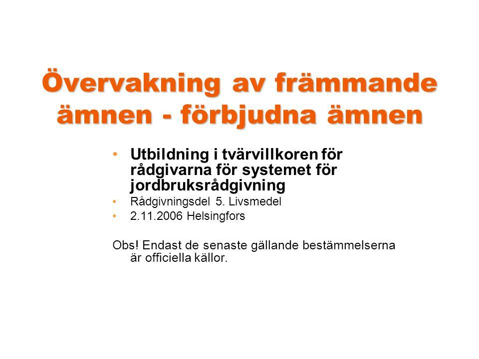 Övervakning av främmande ämnen - förbjudna ämnen •Utbildning i tvärvillkoren för rådgivarna för systemet för jordbruksrådgivning •Rådgivningsdel 5.