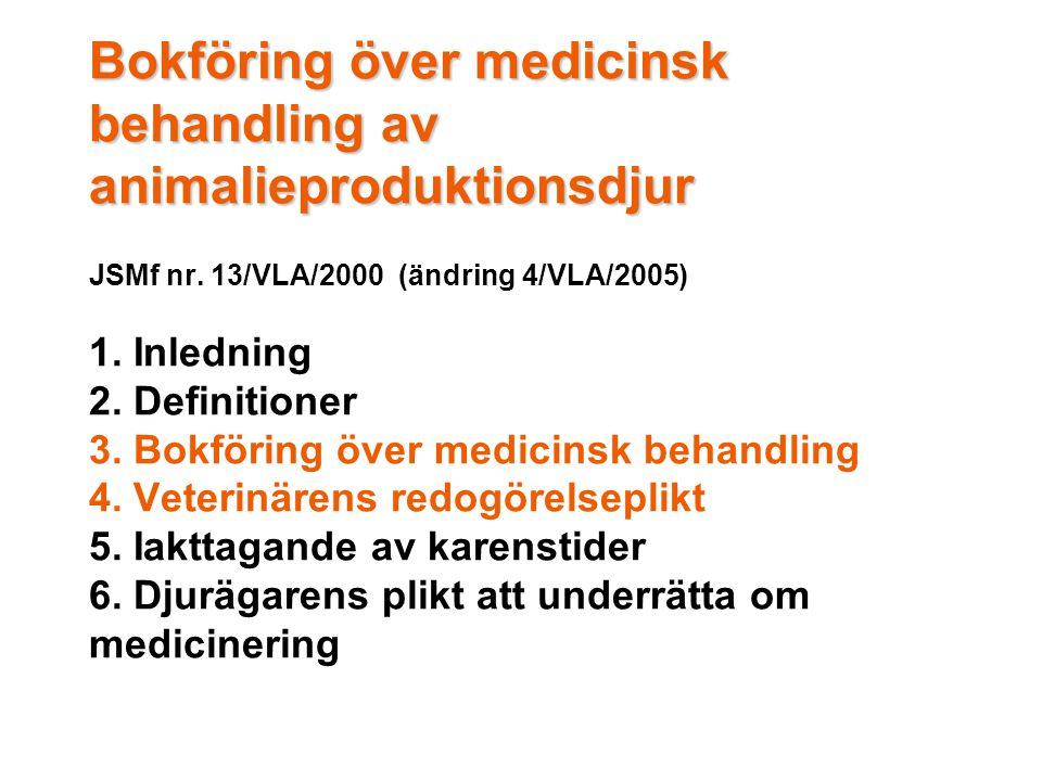 Bokföring över medicinsk behandling av animalieproduktionsdjur Bokföring över medicinsk behandling av animalieproduktionsdjur JSMf nr.