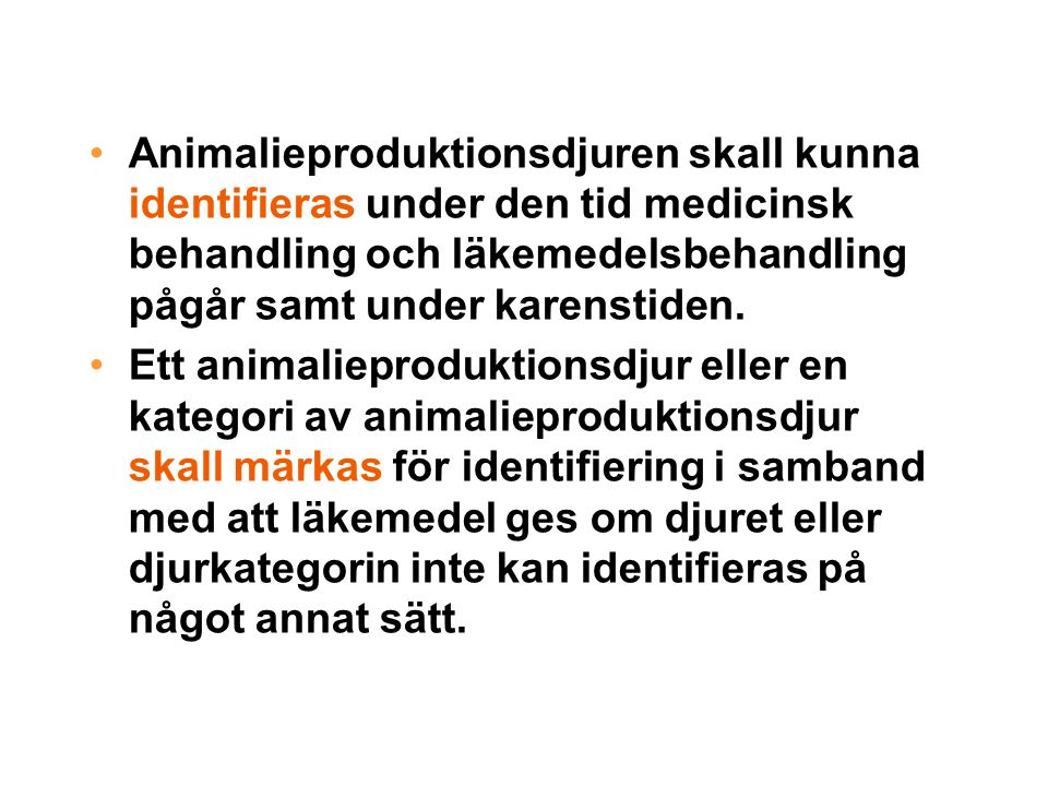 •Animalieproduktionsdjuren skall kunna identifieras under den tid medicinsk behandling och läkemedelsbehandling pågår samt under karenstiden.