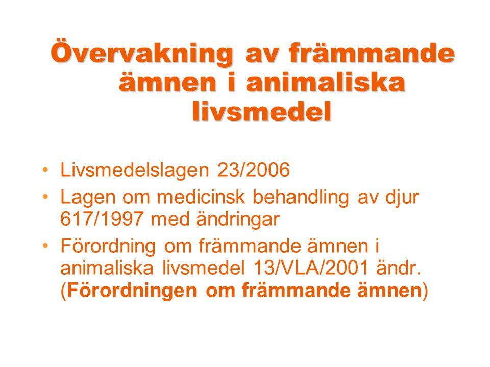 Övervakning av främmande ämnen i animaliska livsmedel •Livsmedelslagen 23/2006 •Lagen om medicinsk behandling av djur 617/1997 med ändringar •Förordning om främmande ämnen i animaliska livsmedel 13/VLA/2001 ändr.