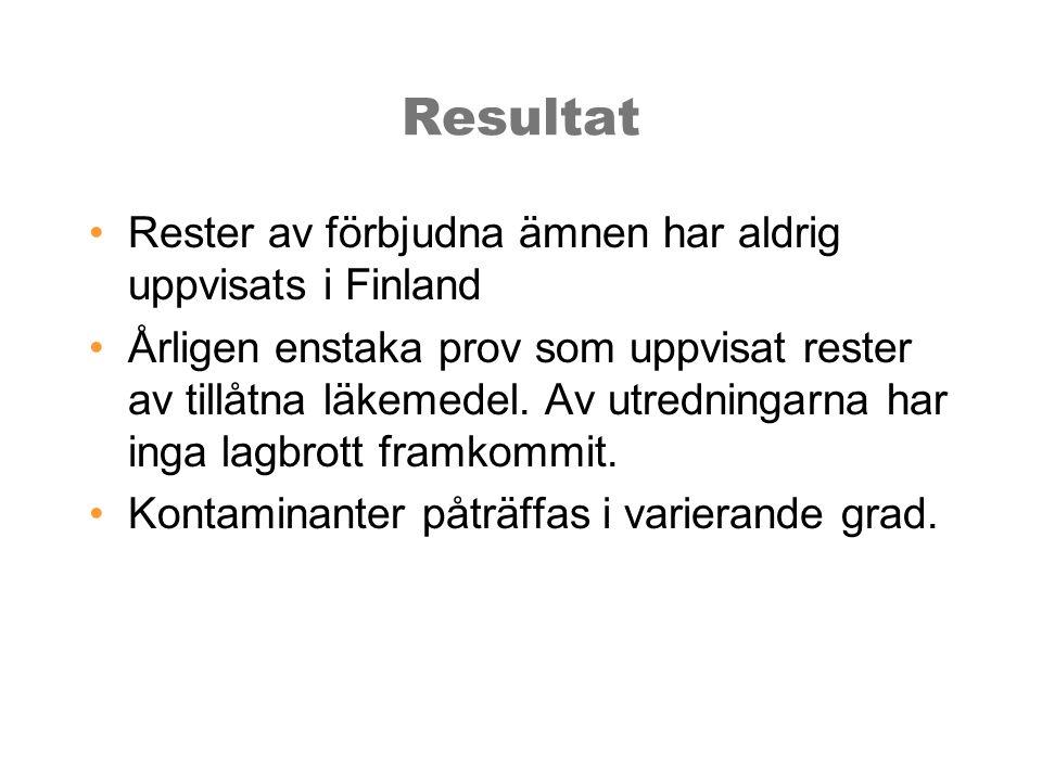 Resultat •Rester av förbjudna ämnen har aldrig uppvisats i Finland •Årligen enstaka prov som uppvisat rester av tillåtna läkemedel.
