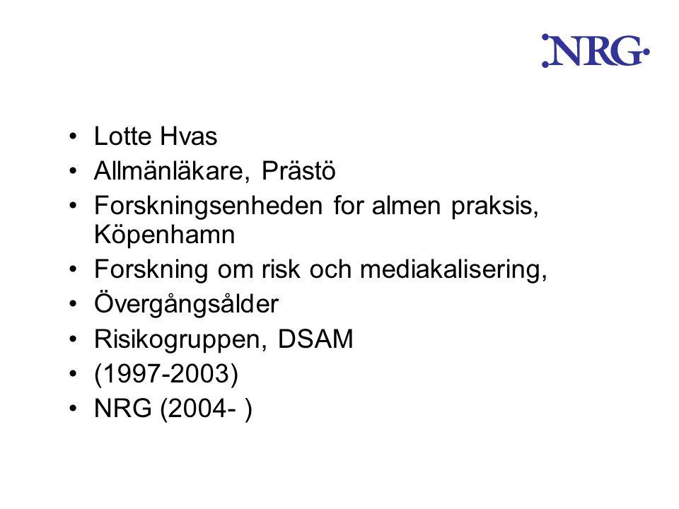 •Lotte Hvas •Allmänläkare, Prästö •Forskningsenheden for almen praksis, Köpenhamn •Forskning om risk och mediakalisering, •Övergångsålder •Risikogrupp