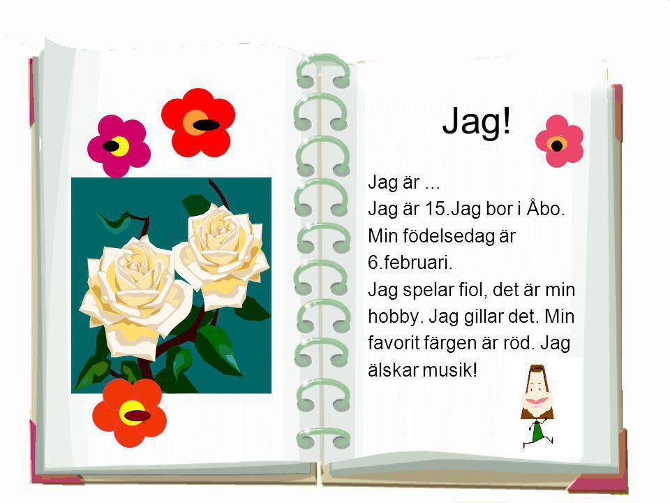 Jag! Jag är... Jag är 15.Jag bor i Åbo. Min födelsedag är 6.februari. Jag spelar fiol, det är min hobby. Jag gillar det. Min favorit färgen är röd. Ja