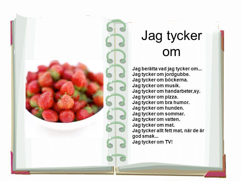 Jag tycker om Jag berätta vad jag tycker om... Jag tycker om jordgubbe. Jag tycker om böckerna. Jag tycker om musik. Jag tycker om handarbeter,sy. Jag