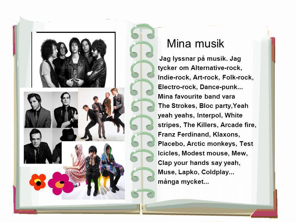 Mina musik Jag lyssnar på musik. Jag tycker om Alternative-rock, Indie-rock, Art-rock, Folk-rock, Electro-rock, Dance-punk... Mina favourite band vara