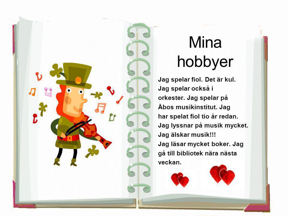 Mina hobbyer Jag spelar fiol. Det är kul. Jag spelar också i orkester. Jag spelar på Åbos musikinstitut. Jag har spelat fiol tio år redan. Jag lyssnar