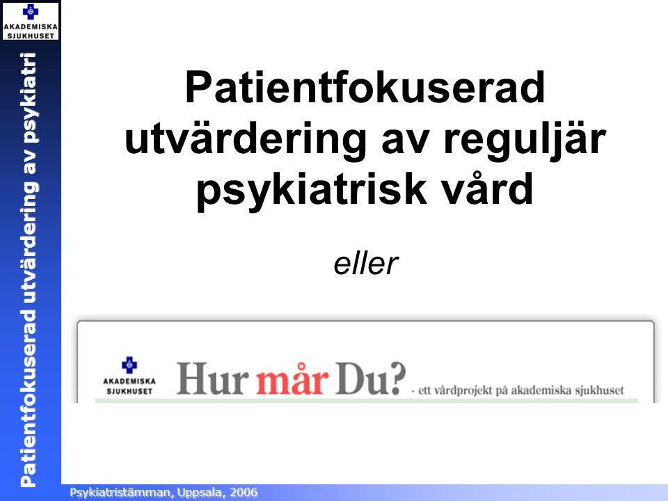 Patientfokuserad utvärdering Ångestsektionen, Akademiska sjukhuset, 2005 Patientfokuserad utvärdering av psykiatri Psykiatristämman, Uppsala, 2006 Valde patientskattningar.
