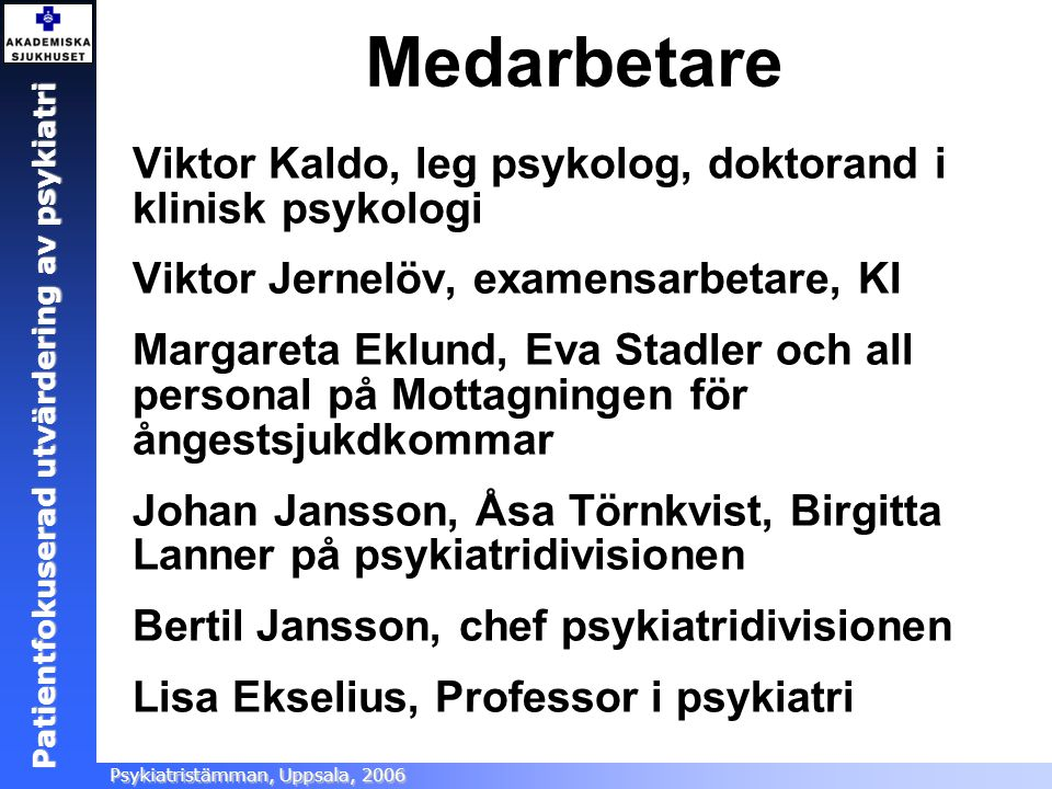 Patientfokuserad utvärdering Ångestsektionen, Akademiska sjukhuset, 2005 Patientfokuserad utvärdering av psykiatri Psykiatristämman, Uppsala, 2006 Med
