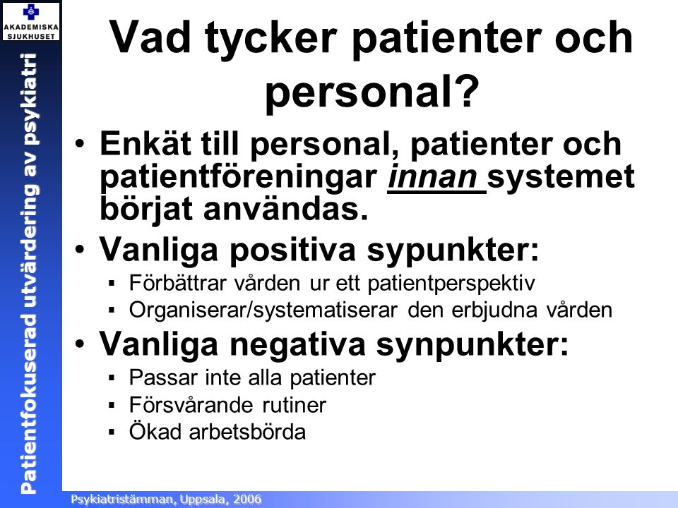 Patientfokuserad utvärdering Ångestsektionen, Akademiska sjukhuset, 2005 Patientfokuserad utvärdering av psykiatri Psykiatristämman, Uppsala, 2006 Vad