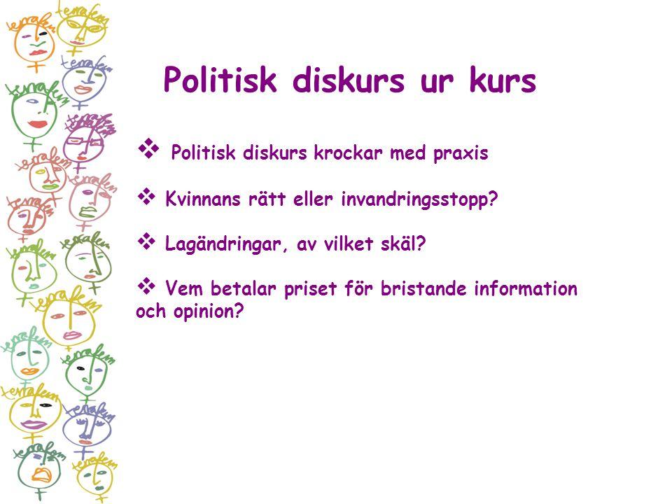 Politisk diskurs ur kurs  Politisk diskurs krockar med praxis  Kvinnans rätt eller invandringsstopp?  Lagändringar, av vilket skäl?  Vem betalar p