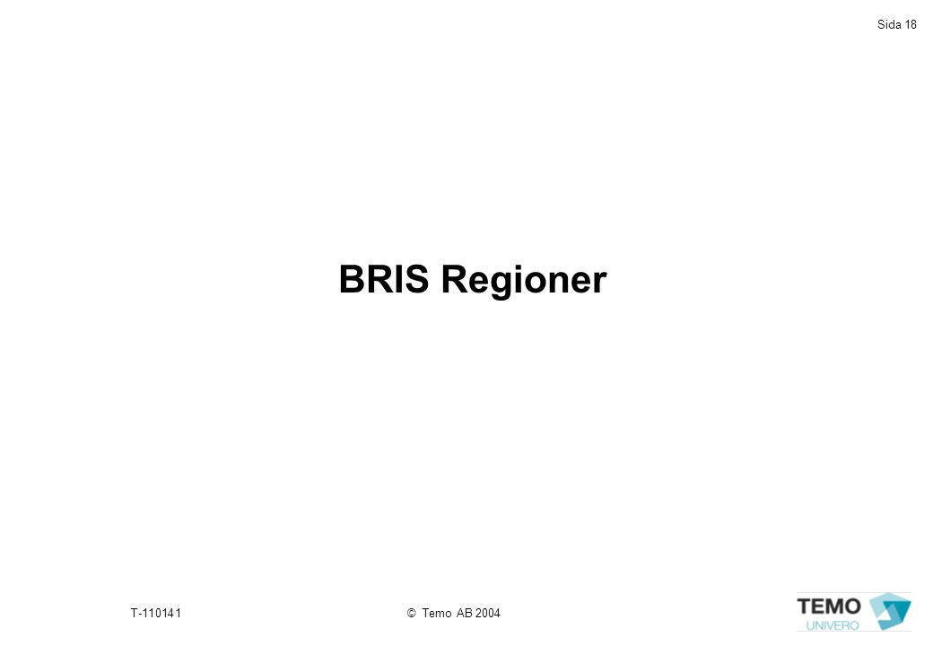 Sida 18 T-110141© Temo AB 2004 BRIS Regioner
