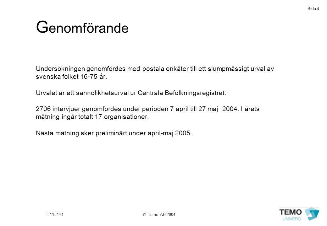 Sida 4 T-110141© Temo AB 2004 G enomförande Undersökningen genomfördes med postala enkäter till ett slumpmässigt urval av svenska folket 16-75 år. Urv