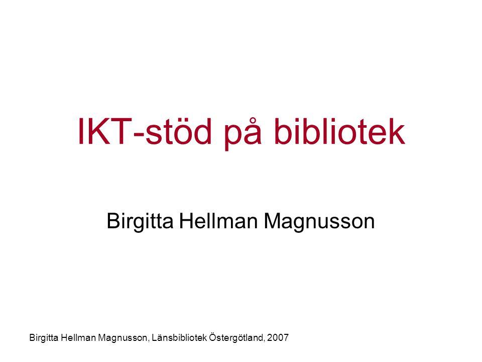 Birgitta Hellman Magnusson, Länsbibliotek Östergötland, 2007 IKT-stöd på bibliotek Birgitta Hellman Magnusson