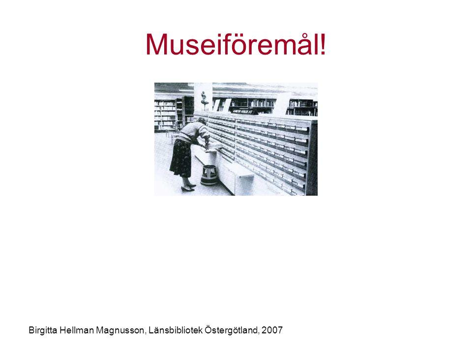 Birgitta Hellman Magnusson, Länsbibliotek Östergötland, 2007 Museiföremål!