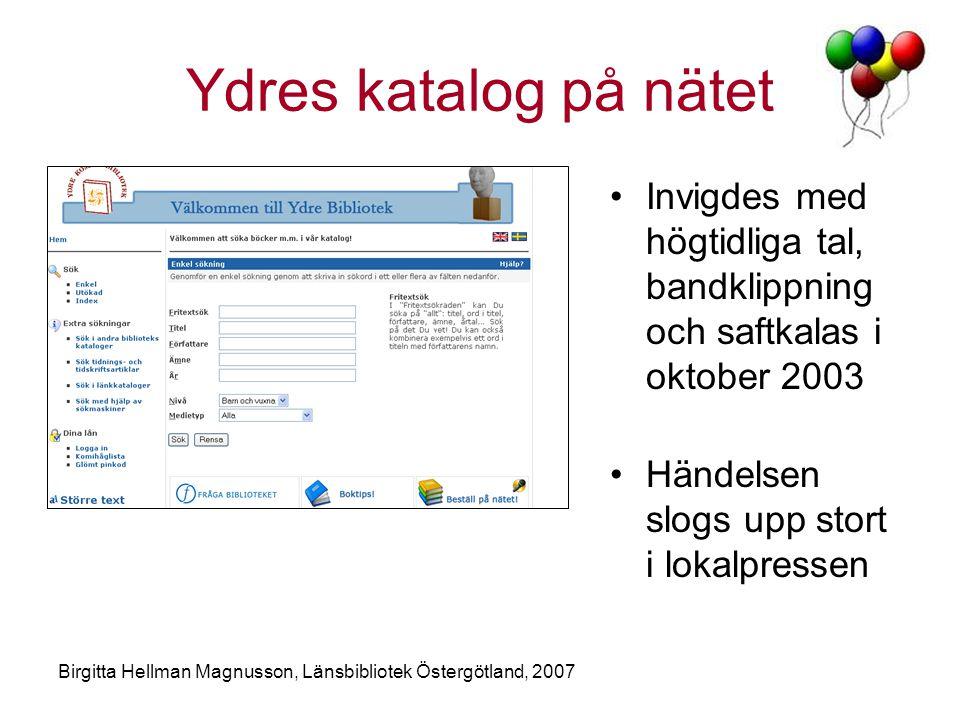 Birgitta Hellman Magnusson, Länsbibliotek Östergötland, 2007 Ydres katalog på nätet •Invigdes med högtidliga tal, bandklippning och saftkalas i oktober 2003 •Händelsen slogs upp stort i lokalpressen