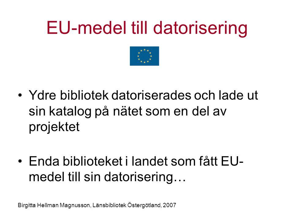 Birgitta Hellman Magnusson, Länsbibliotek Östergötland, 2007 EU-medel till datorisering •Ydre bibliotek datoriserades och lade ut sin katalog på nätet som en del av projektet •Enda biblioteket i landet som fått EU- medel till sin datorisering…