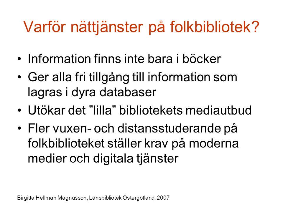 Birgitta Hellman Magnusson, Länsbibliotek Östergötland, 2007 Varför nättjänster på folkbibliotek.