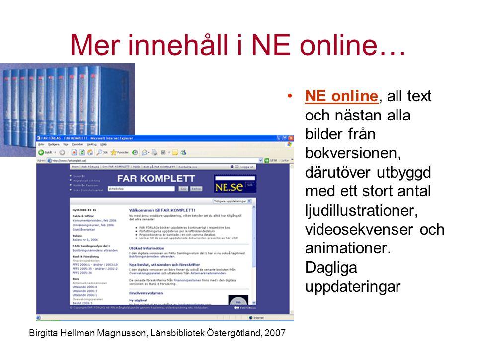 Birgitta Hellman Magnusson, Länsbibliotek Östergötland, 2007 Mer innehåll i NE online… •NE online, all text och nästan alla bilder från bokversionen, därutöver utbyggd med ett stort antal ljudillustrationer, videosekvenser och animationer.
