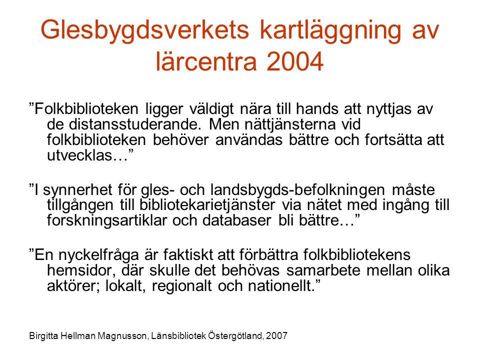 Birgitta Hellman Magnusson, Länsbibliotek Östergötland, 2007 Glesbygdsverkets kartläggning av lärcentra 2004 Folkbiblioteken ligger väldigt nära till hands att nyttjas av de distansstuderande.
