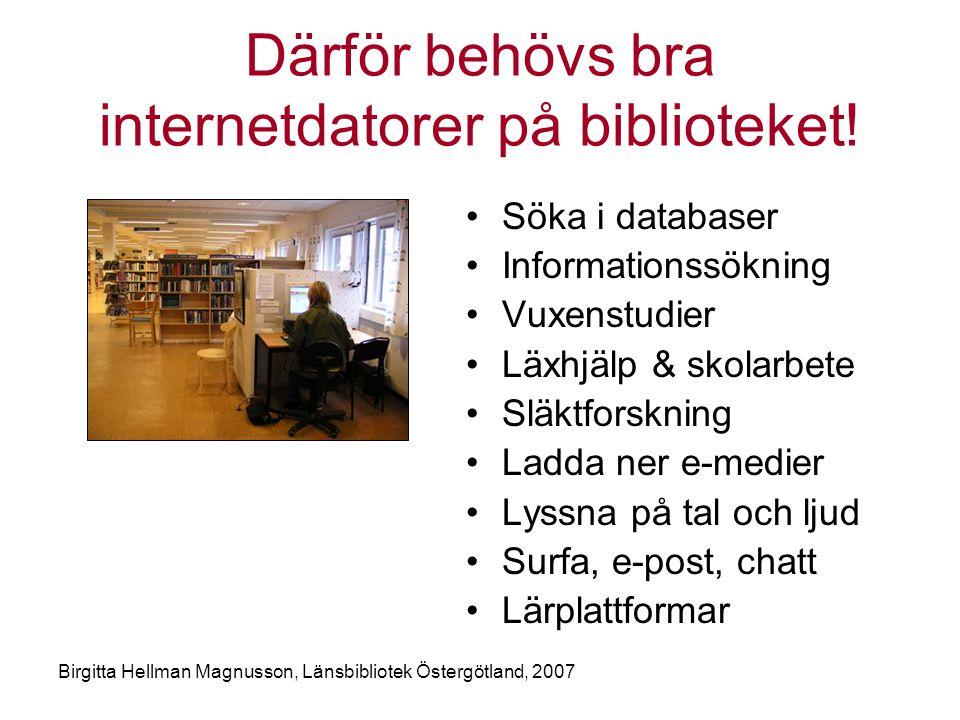 Birgitta Hellman Magnusson, Länsbibliotek Östergötland, 2007 Därför behövs bra internetdatorer på biblioteket.