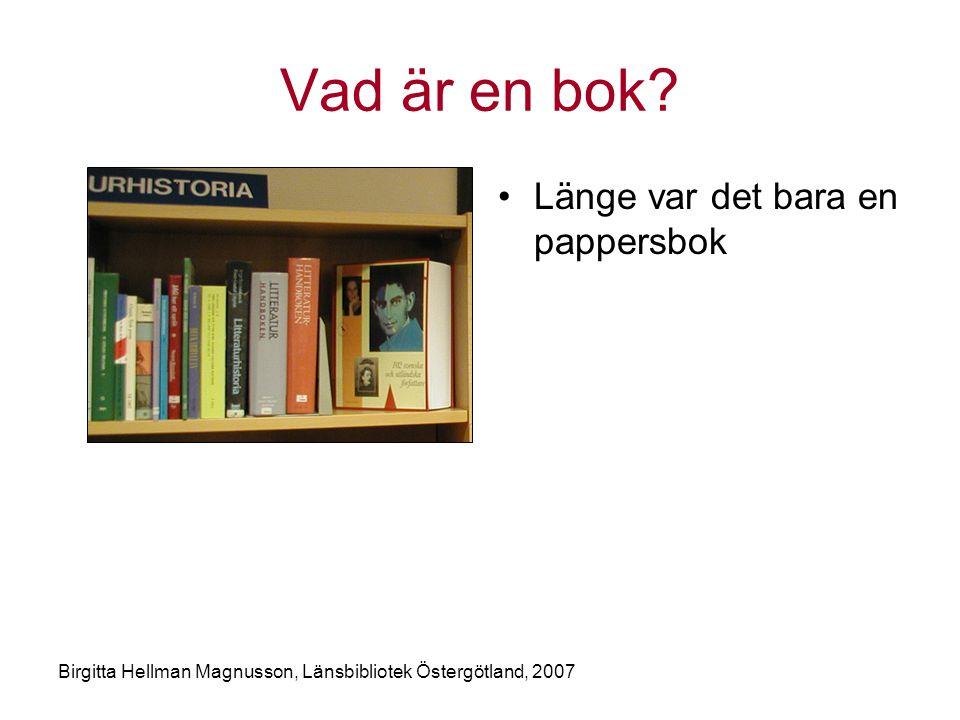 Birgitta Hellman Magnusson, Länsbibliotek Östergötland, 2007 Vad är en bok.