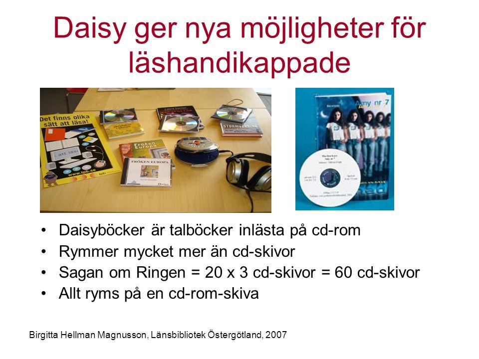 Birgitta Hellman Magnusson, Länsbibliotek Östergötland, 2007 Daisy ger nya möjligheter för läshandikappade •Daisyböcker är talböcker inlästa på cd-rom •Rymmer mycket mer än cd-skivor •Sagan om Ringen = 20 x 3 cd-skivor = 60 cd-skivor •Allt ryms på en cd-rom-skiva