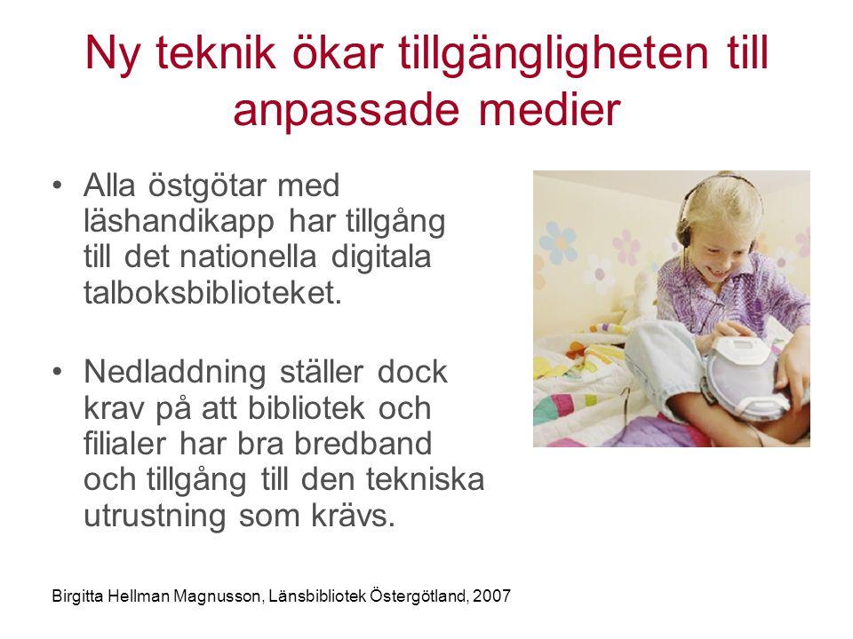 Birgitta Hellman Magnusson, Länsbibliotek Östergötland, 2007 Ny teknik ökar tillgängligheten till anpassade medier •Alla östgötar med läshandikapp har tillgång till det nationella digitala talboksbiblioteket.