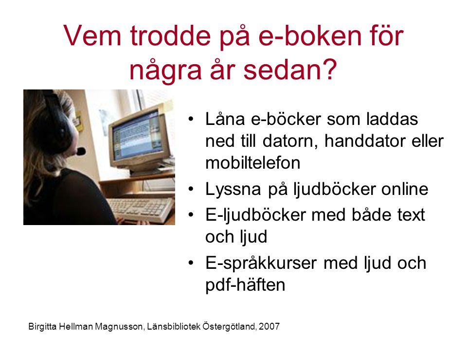 Birgitta Hellman Magnusson, Länsbibliotek Östergötland, 2007 Vem trodde på e-boken för några år sedan.