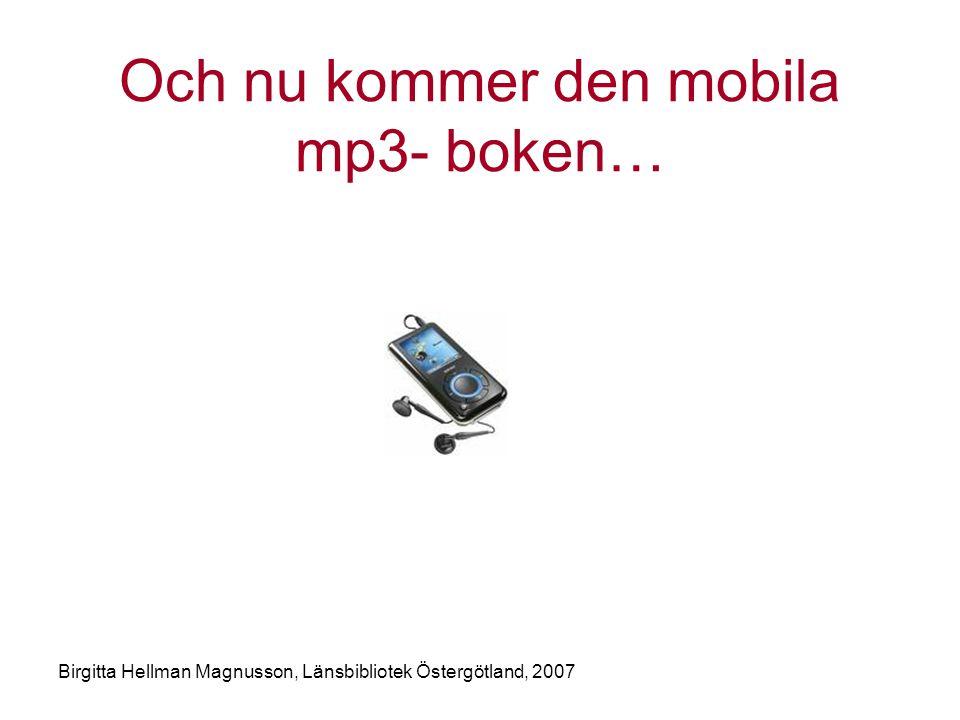 Birgitta Hellman Magnusson, Länsbibliotek Östergötland, 2007 Och nu kommer den mobila mp3- boken…
