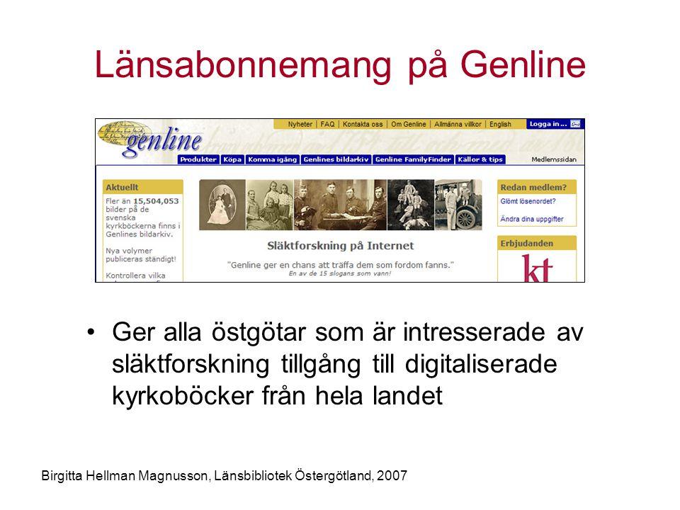 Birgitta Hellman Magnusson, Länsbibliotek Östergötland, 2007 Länsabonnemang på Genline •Ger alla östgötar som är intresserade av släktforskning tillgång till digitaliserade kyrkoböcker från hela landet