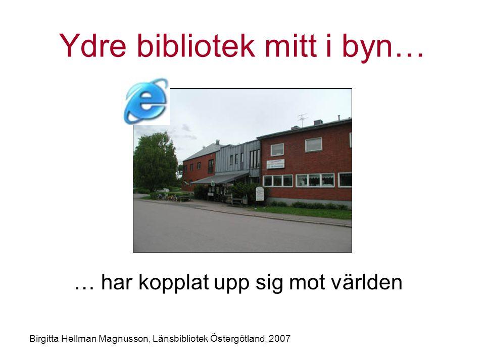 Birgitta Hellman Magnusson, Länsbibliotek Östergötland, 2007 Ydre bibliotek mitt i byn… … har kopplat upp sig mot världen