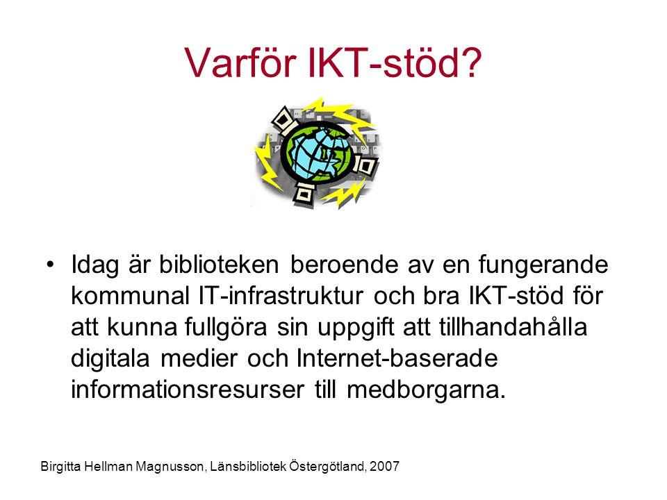 Birgitta Hellman Magnusson, Länsbibliotek Östergötland, 2007 Varför IKT-stöd.