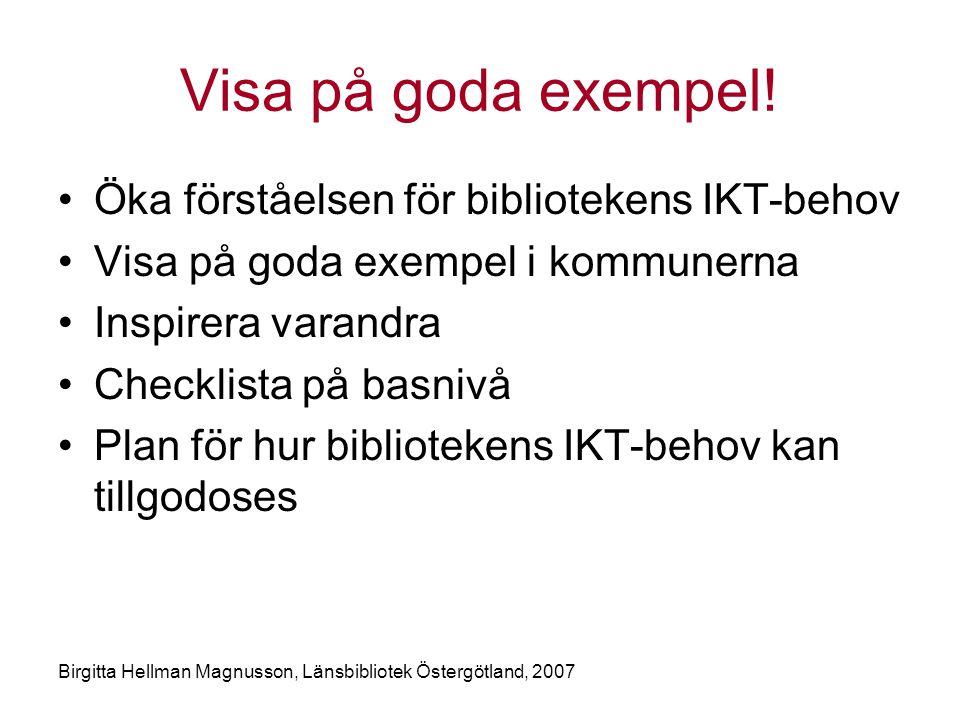 Birgitta Hellman Magnusson, Länsbibliotek Östergötland, 2007 Visa på goda exempel.