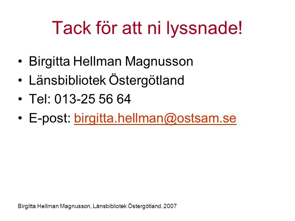 Birgitta Hellman Magnusson, Länsbibliotek Östergötland, 2007 Tack för att ni lyssnade.